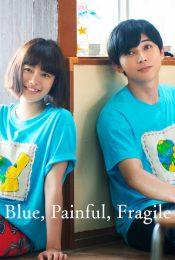 Blue Painful Fragile (2020) สองเรา เจ็บปวด เปราะบาง